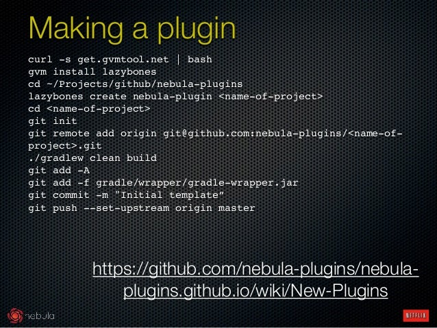 curl -s get.gvmtool.net   bash! gvm install lazybones! cd ~/Projects/github/nebula-plugins! lazybones create nebula-plugin...