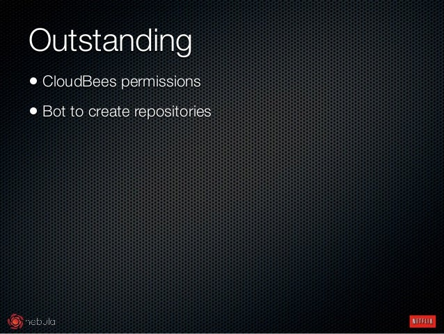 Outstanding • CloudBees permissions • Bot to create repositories