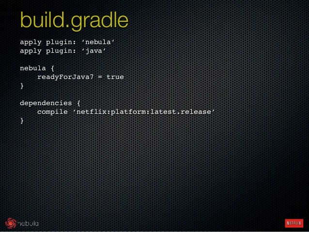 apply plugin: 'nebula'! apply plugin: 'java'! ! nebula {! readyForJava7 = true! }! ! dependencies {! compile 'netflix:plat...