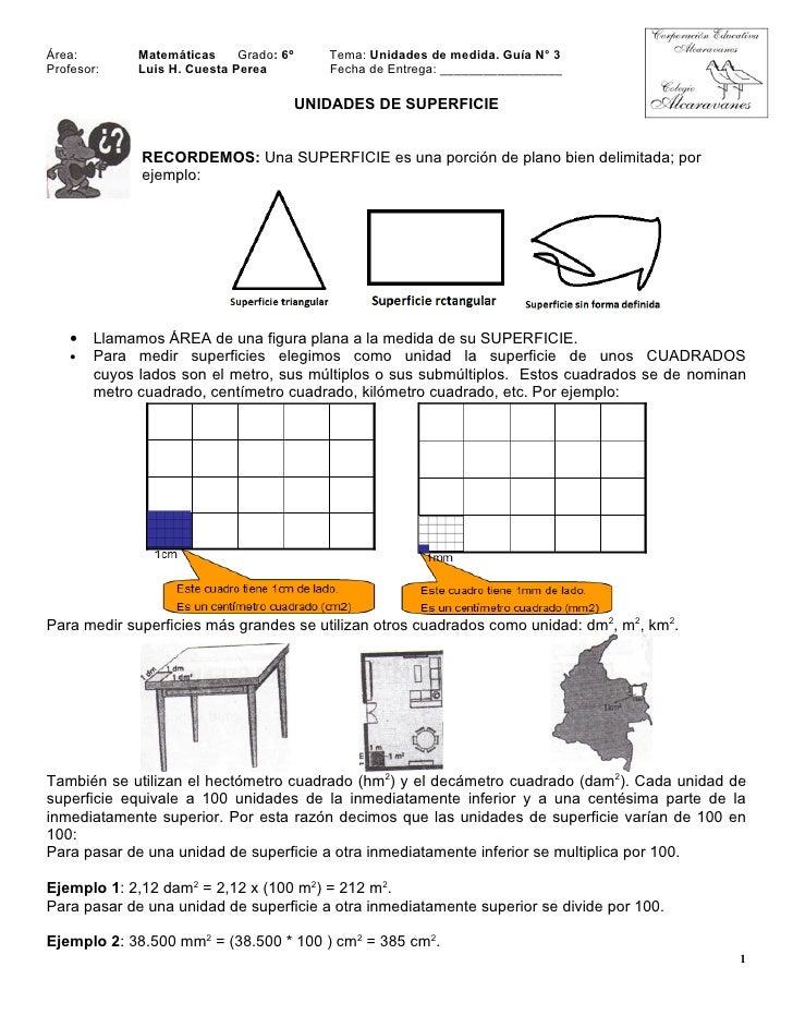 Área:        Matemáticas     Grado: 6º      Tema: Unidades de medida. Guía N° 3 Profesor:    Luis H. Cuesta Perea         ...