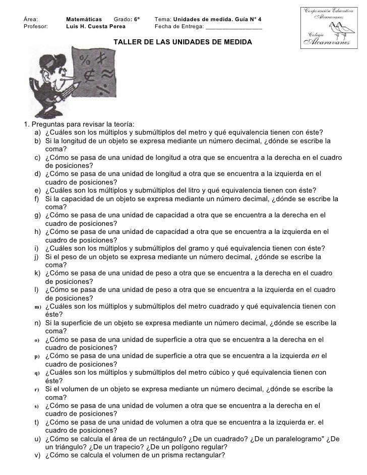 Área:       Matemáticas     Grado: 6º   Tema: Unidades de medida. Guía N° 4 Profesor:   Luis H. Cuesta Perea        Fecha ...