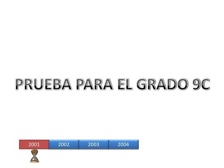 PRUEBA PARA EL GRADO 9C<br />2001<br />2002<br />2003<br />2004<br />