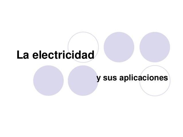 La electricidad                  y sus aplicaciones