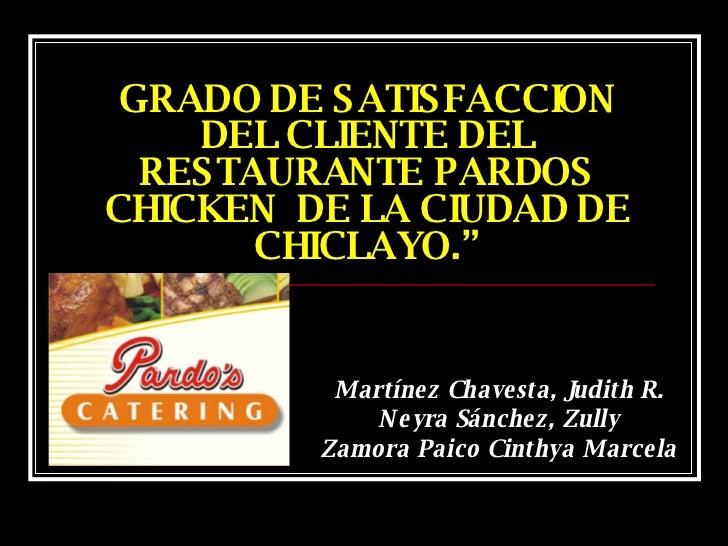 """GRADO DE SATISFACCION DEL CLIENTE DEL RESTAURANTE PARDOS CHICKEN  DE LA CIUDAD DE CHICLAYO."""" Martínez Chavesta, Judith R. ..."""