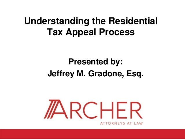 Presented by: Jeffrey M. Gradone, Esq. Understanding the Residential Tax Appeal Process