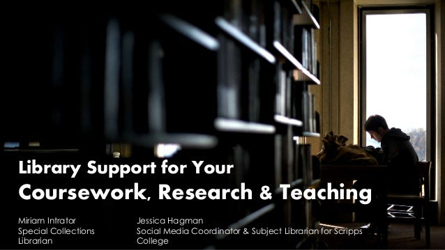library support for your coursework research teaching library support for your coursework research teaching miriam intrator special collections librarian jessica hagman