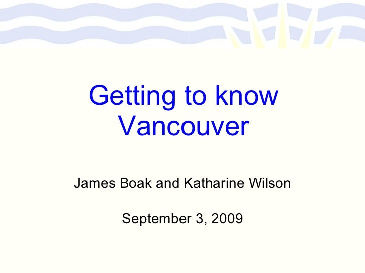 Getting to know Vancouver James Boak and Katharine Wilson September 3, 2009