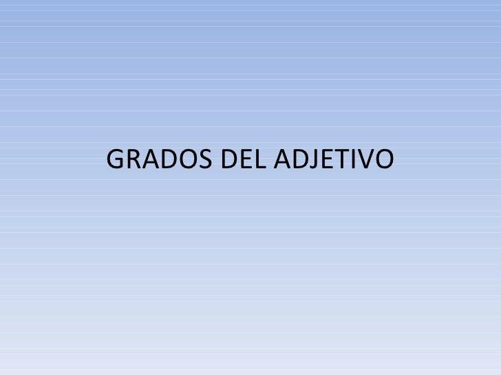 GRADOS DEL ADJETIVO