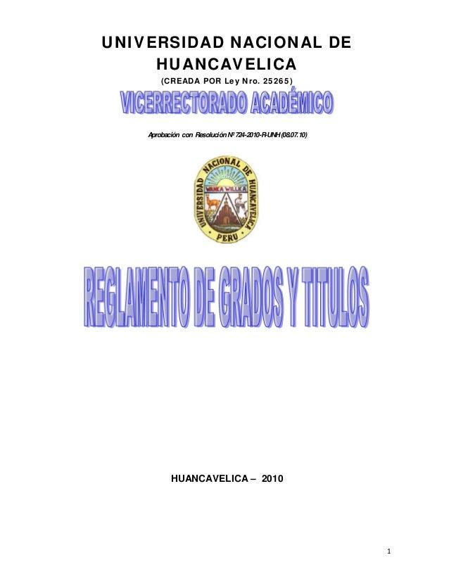UNIVERSIDAD NACIONAL DE     HUANCAVELICA        (CREADA POR Ley Nro. 25265)    Aprobación con Resolución Nº 724-2010-R-UNH...