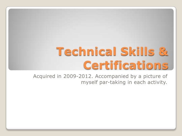 Technical Skills &             CertificationsAcquired in 2009-2012. Accompanied by a picture of                  myself pa...