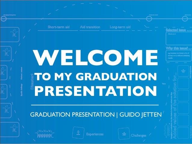GRADUATION PRESENTATION | GUIDO JETTENWELCOMETO MY GRADUATIONPRESENTATION