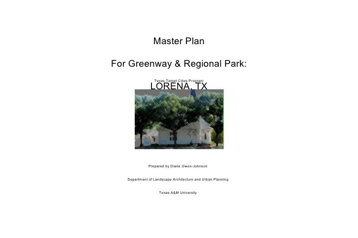 Texas Target Cities Program Master Plan For Greenway & Regional Park: LORENA, TX Prepared by Diane Owen-Johnson Department...