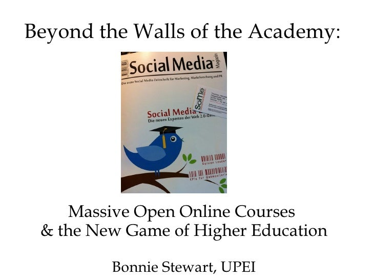 Beyond the Walls of the Academy:     Massive Open Online Courses & the New Game of Higher Education         Bonnie Stewart...