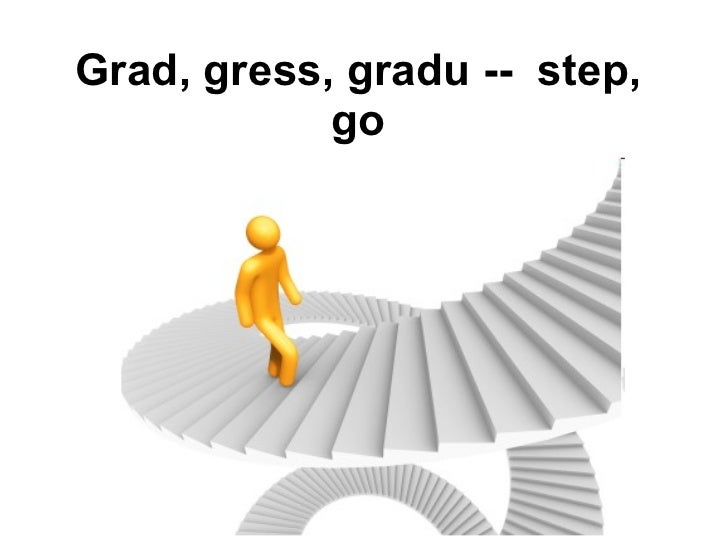 Grad, gress, gradu --  step, go