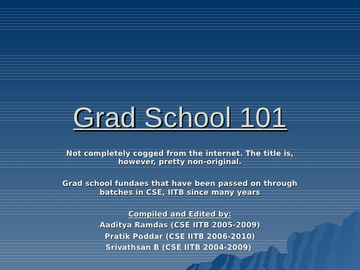Grad School 101 Not completely cogged from the internet. The title is,            however, pretty non-original.  Grad scho...