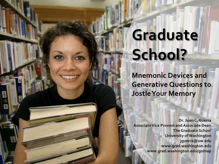 Graduate School?<br />Mnemonic Devices and <br />Generative Questions to <br />Jostle Your Memory<br />Dr. Juan C. Guerra<...