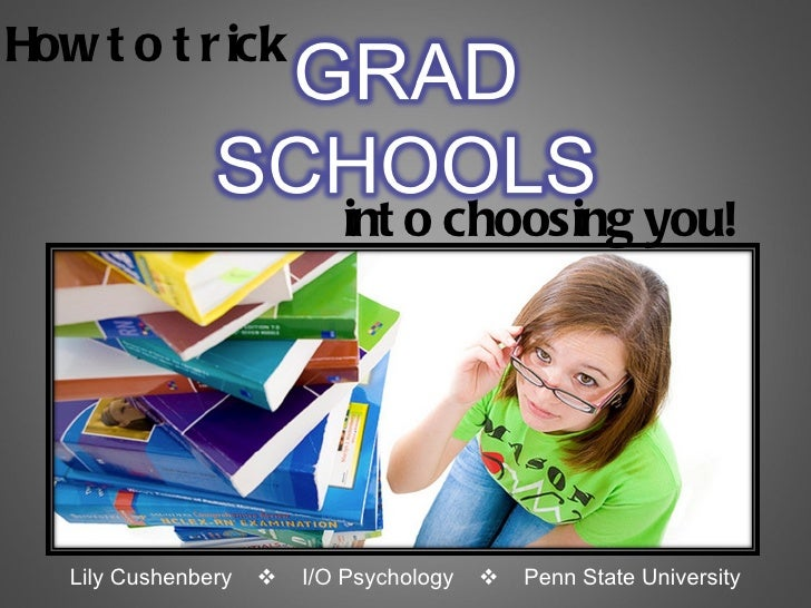 Lily Cushenbery     I/O Psychology     Penn State University How to trick into choosing you!
