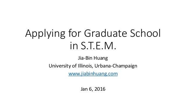 Applying for Graduate School in S.T.E.M. Jia-Bin Huang University of Illinois, Urbana-Champaign www.jiabinhuang.com Jan 6,...