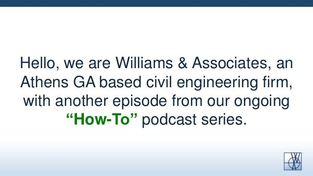 "Hello, we are Williams & Associates, an Athens GA based civil engineering firm, with another episode from our ongoing ""How..."
