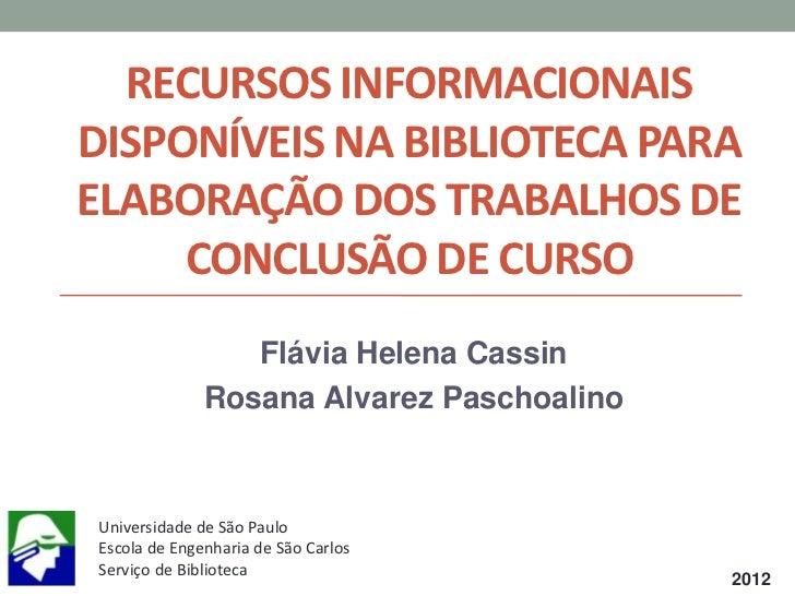 RECURSOS INFORMACIONAISDISPONÍVEIS NA BIBLIOTECA PARAELABORAÇÃO DOS TRABALHOS DE     CONCLUSÃO DE CURSO                 Fl...