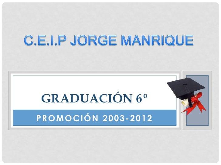 GRADUACIÓN 6ºPROMOCIÓN 2003-2012