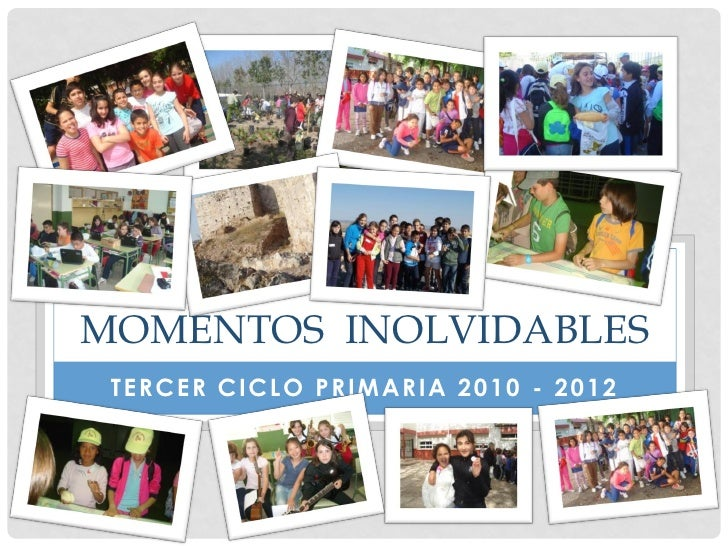 MOMENTOS INOLVIDABLES TERCER CICLO PRIMARIA 2010 - 2012