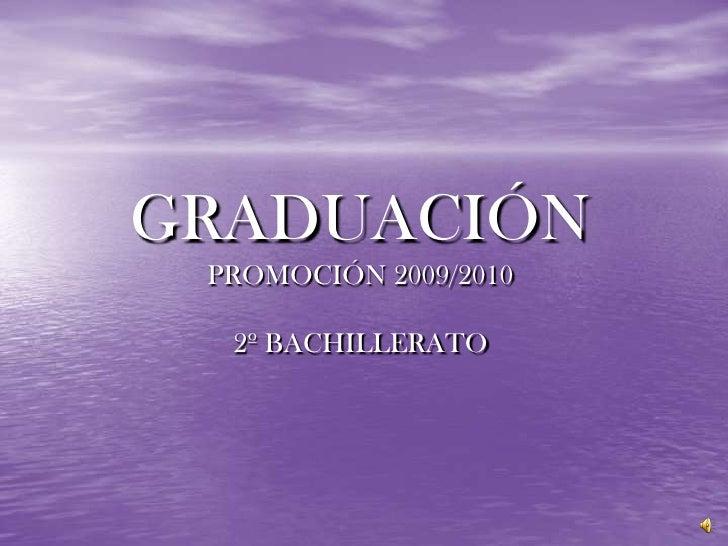 GRADUACIÓN PROMOCIÓN 2009/20102º BACHILLERATO<br />