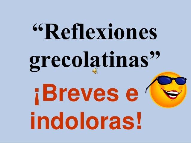 """""""Reflexiones grecolatinas"""" ¡Breves e indoloras!"""