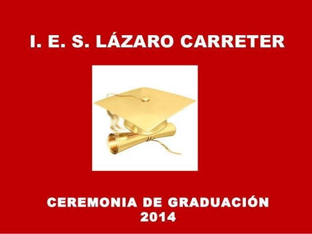CEREMONIA DE GRADUACIÓN 2014 I. E. S. LÁZARO CARRETER