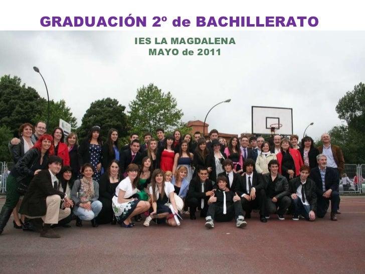 IES LA MAGDALENA MAYO de 2011 GRADUACIÓN 2º de BACHILLERATO