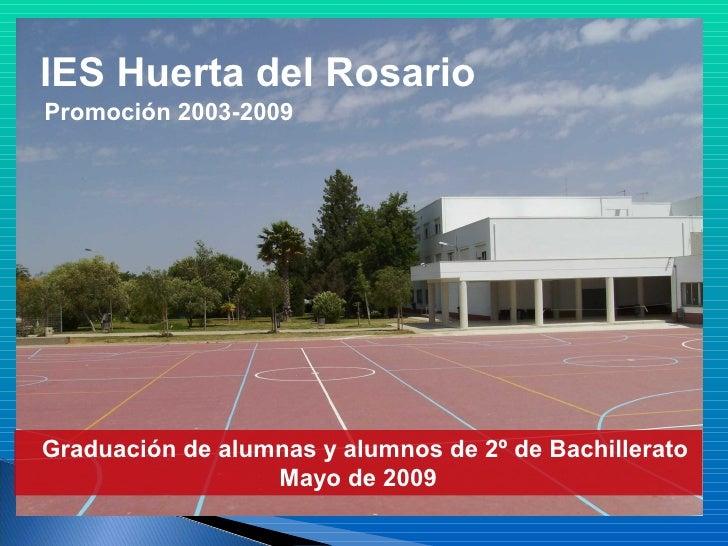 IES Huerta del Rosario Promoción 2003-2009     Graduación de alumnas y alumnos de 2º de Bachillerato                   May...