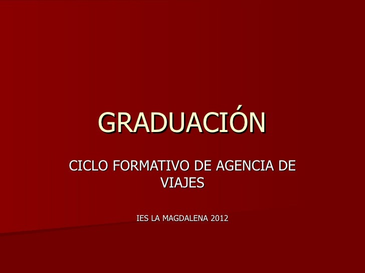 GRADUACIÓNCICLO FORMATIVO DE AGENCIA DE           VIAJES        IES LA MAGDALENA 2012