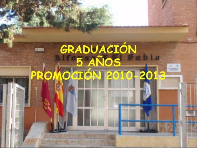 GRADUACIÓN5 AÑOSPROMOCIÓN 2010-2013