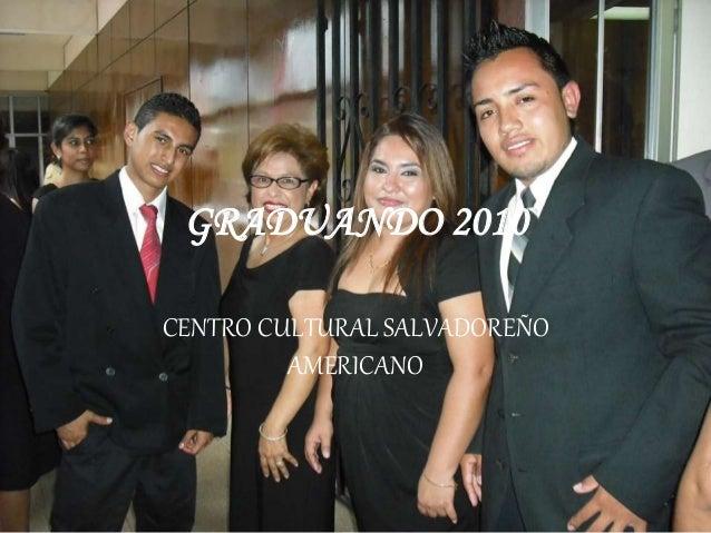 GRADUANDO 2010 CENTRO CULTURAL SALVADOREÑO AMERICANO