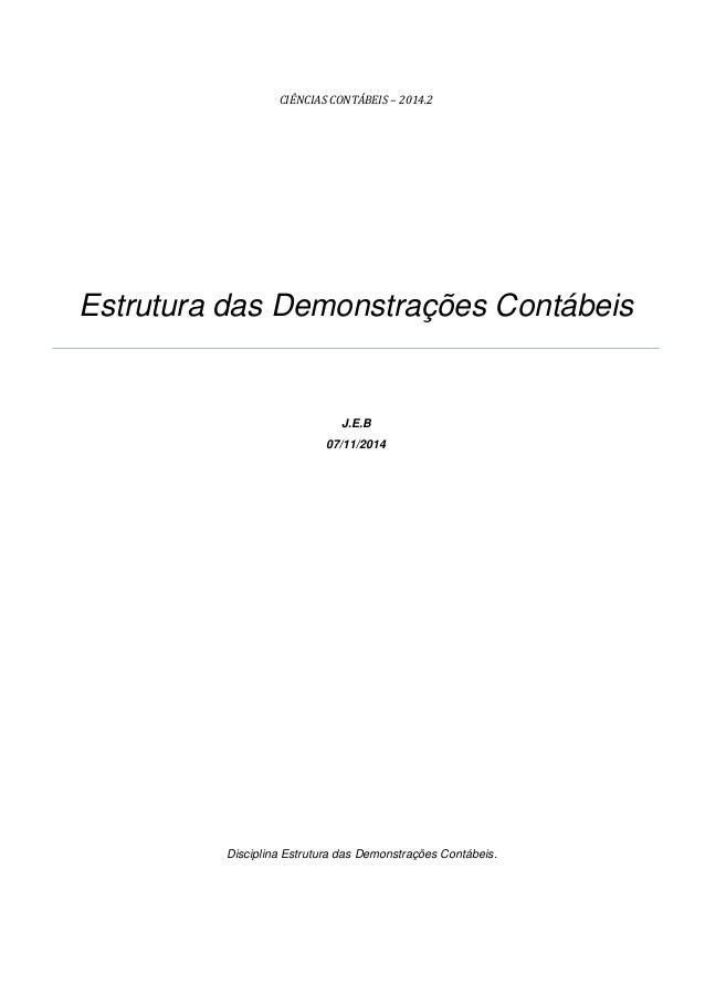 CIÊNCIAS CONTÁBEIS – 2014.2  Estrutura das Demonstrações Contábeis  J.E.B  07/11/2014  Disciplina Estrutura das Demonstraç...