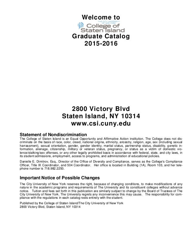 Welcome to Graduate Catalog 2015-2016 2800 Victory Blvd Staten Island, NY 10314 www.csi.cuny.edu Statement of Nondiscrimin...