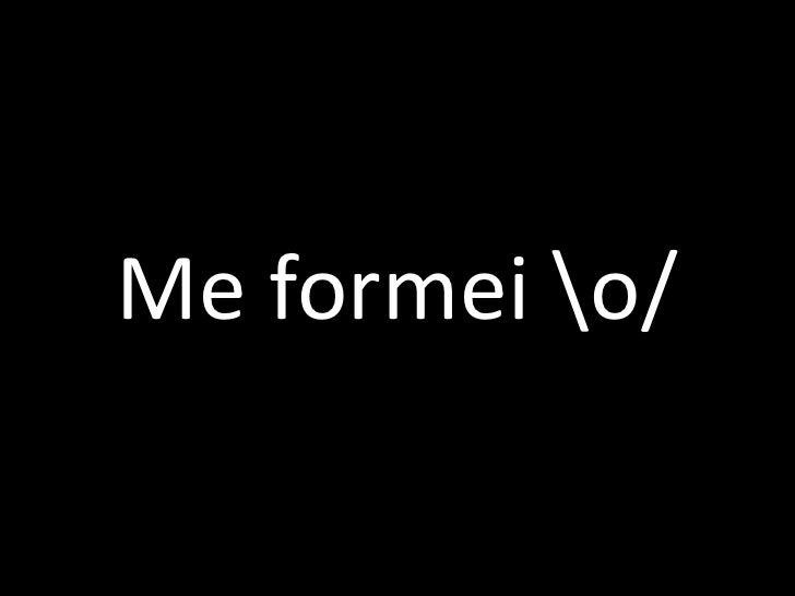 Me formei o/