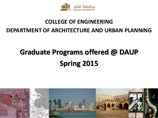 COLLEGE OF ENGINEERING DEPARTMENT OF ARCHITECTURE AND URBAN PLANNING Graduate Programs offered @ DAUP Spring 2015