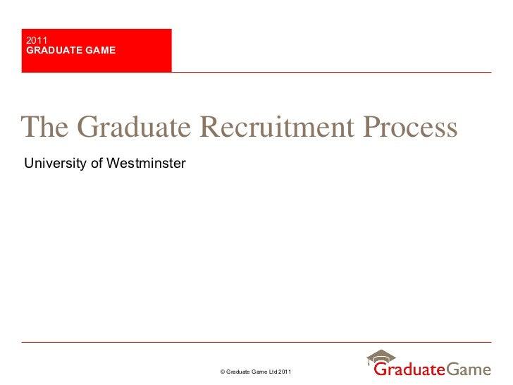 The Graduate Recruitment Process University of Westminster GRADUATE GAME 2011