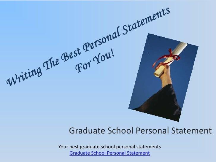 Graduate School Personal StatementYour best graduate school personal statements     Graduate School Personal Statement