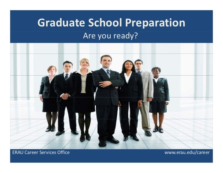 Graduate School Preparation                              Are you ready?ERAU Career Services Office                    www....