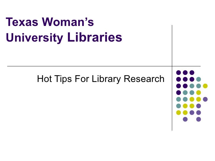 Texas Woman's University  Libraries Hot Tips For Library Research