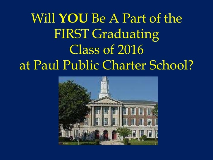 Will YOU Be A Part of the      FIRST Graduating         Class of 2016at Paul Public Charter School?