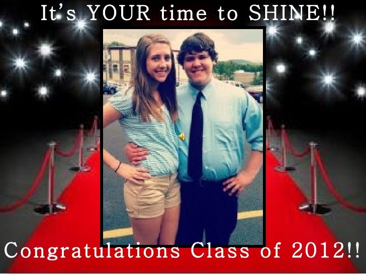 It's YOUR time to SHINE!!        It's your time to SHINE!!Congratulations Class of 2012!!