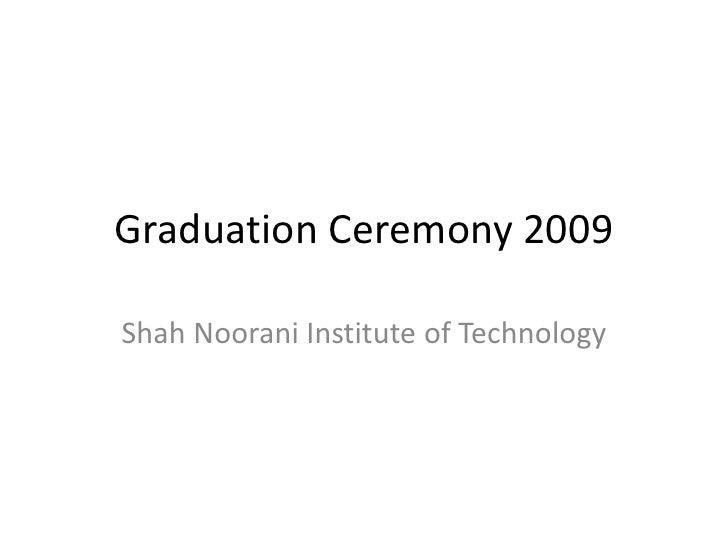 Graduation Ceremony 2009  Shah Noorani Institute of Technology