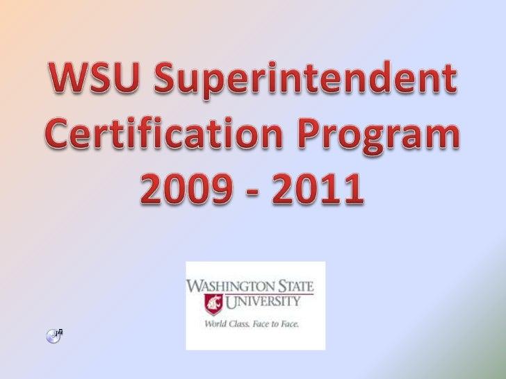WSU Superintendent <br />Certification Program2009 - 2011<br />