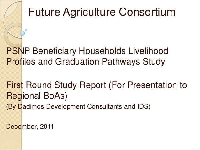 Future Agriculture Consortium PSNP Beneficiary Households Livelihood Profiles and Graduation Pathways Study First Round St...