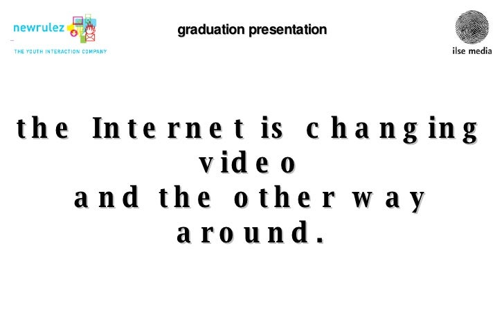 graduation presentation the Internet is changing video and the other way around. Gijs Veerhoek, stud. nr. 038367 (last tim...