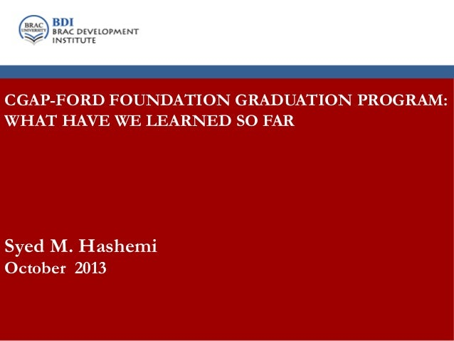 BDI: Who we are CGAP-FORD FOUNDATION GRADUATION PROGRAM: WHAT HAVE WE LEARNED SO FAR  Syed M. Hashemi October 2013