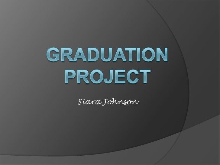 Graduation  project<br />Siara Johnson<br />